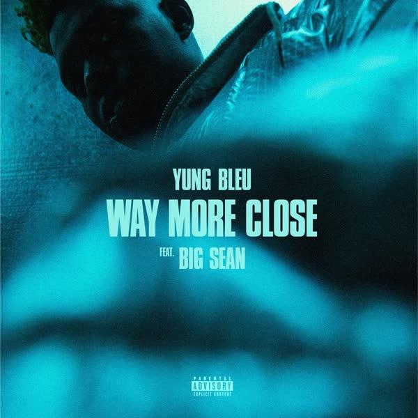 دانلود آهنگ Way More Close از Big Sean Ft Yung Bleu